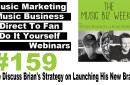 Ep. 159 We Discuss Brian's Strategy on Launching His New Brand on The Music Biz Weekly