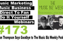 Ep. 173 Brian Thompson Says Goodbye to The Music Biz Weekly Podcast